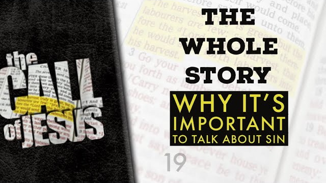 19/26 – THE WHOLE STORY – Why It's Important To Talk About Sin