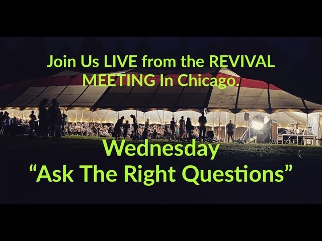 Day 6 – Join Us LIVE  from the REVIVAL MEETING In Chicago – Ask the right questions