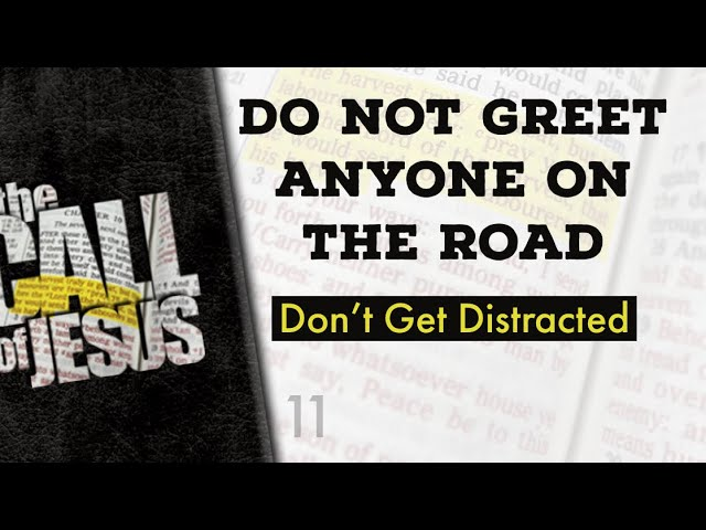 11 – DO NOT GREET ANYONE ON THE ROAD – Don't Get Distracted