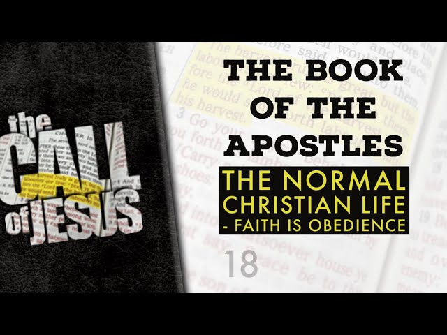 18/26- THE BOOK OF THE APOSTLES – The Normal Christian Life – Faith Is Obedience