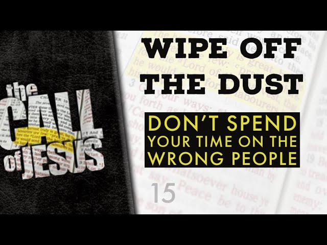 15 – WIPE OFF THE DUST – Don't Spend Your Time On The Wrong People