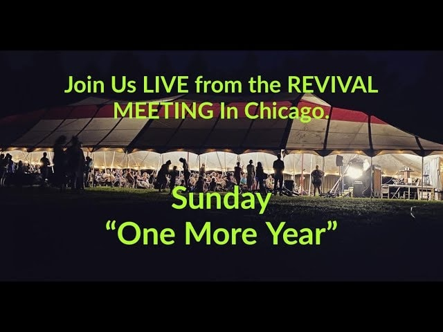 Day 3 – Join Us LIVE  from the REVIVAL MEETING In Chicago – ONE MORE YEAR