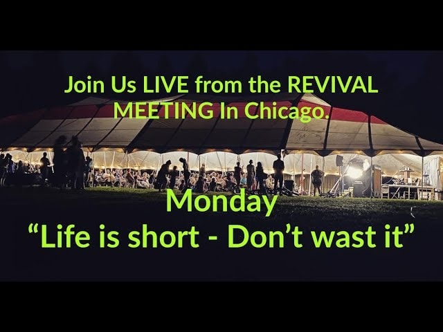 Day 4 – Join Us LIVE from the REVIVAL MEETING In Chicago – LIFE IS SHORT DON'T WASTE IT