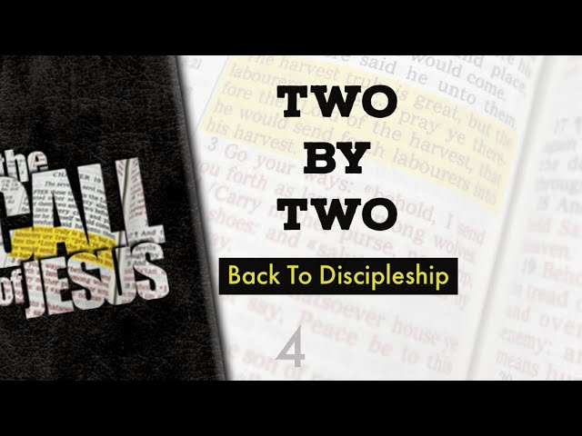 4 – Two By Two – Back To Discipleship And Doing It Two By