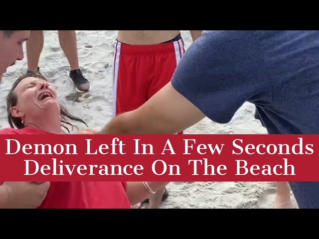 Demon Left In A Few Seconds – Deliverance On The Beach