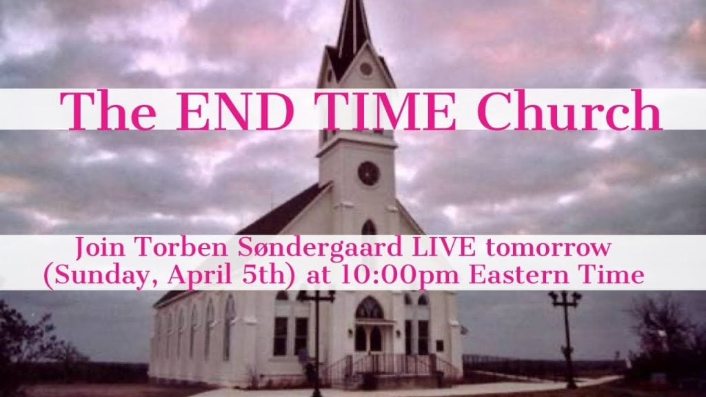 The END TIME Church – Join Us LIVE Tomorrow – Come with your questions!