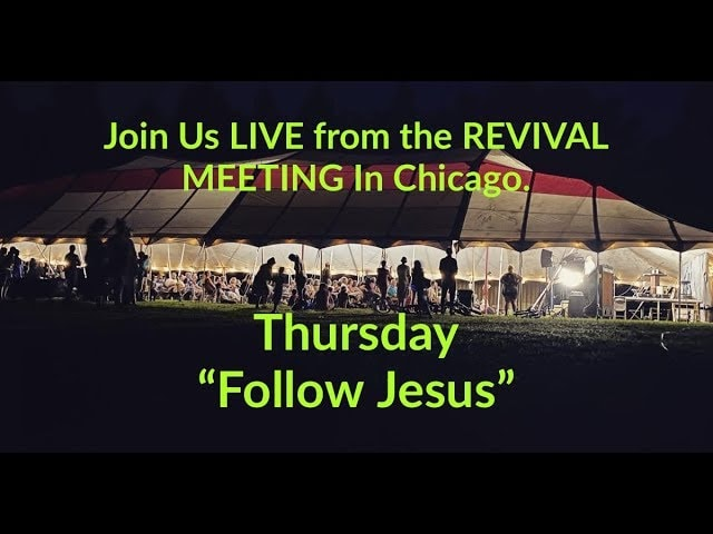 Day 7 – Join Us LIVE  from the REVIVAL MEETING In Chicago – FOLLOW JESUS