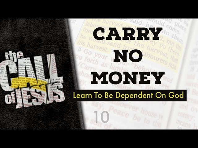 10 – CARRY NO MONEY – Learn To Be Dependent On God
