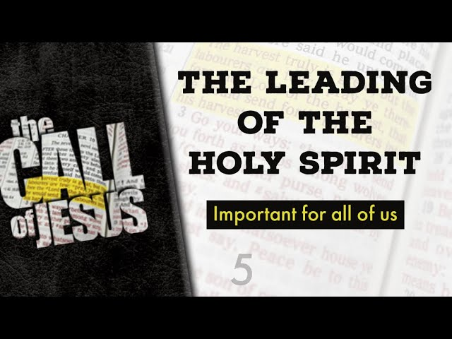 5 – THE LEADING OF THE HOLY SPIRIT – Important for all of us