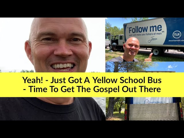 Yeah! – Just Got A Yellow School Bus 😎 🚌 – Time To Get The Gospel Out There