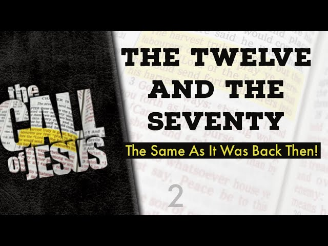 2 – THE TWELVE AND THE SEVENTY – Our Call Is The Same As It Was Back Then!