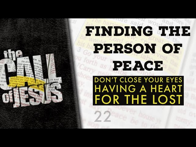 22/26 FINDING THE PERSON OF PEACE – Don't Close Your Eyes – Having A Heart For The Lost