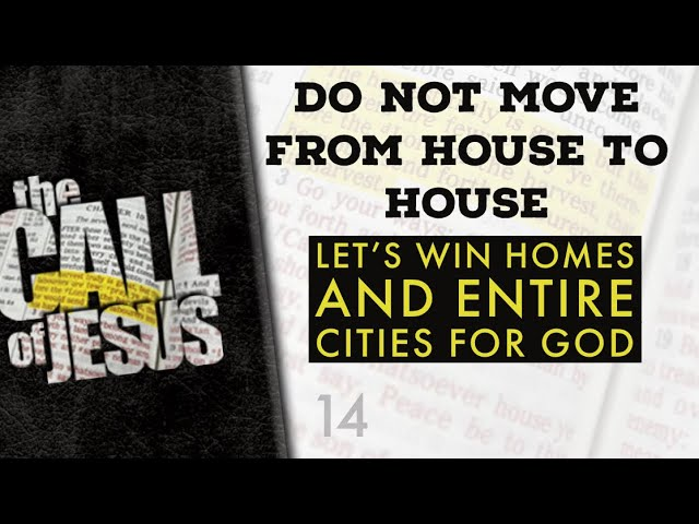 14 – DO NOT MOVE FROM HOUSE TO HOUSE – Let's win homes and entire cities for God
