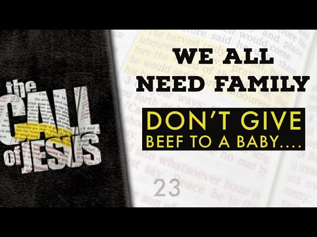 23/26 WE ALL NEED FAMILY – Don't Give Beef To A Baby….