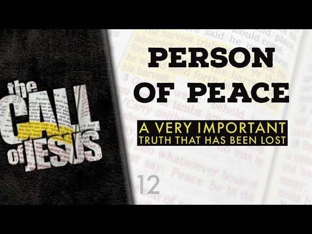 12 – PERSON OF PEACE – A Very Important Truth That Has Been Lost