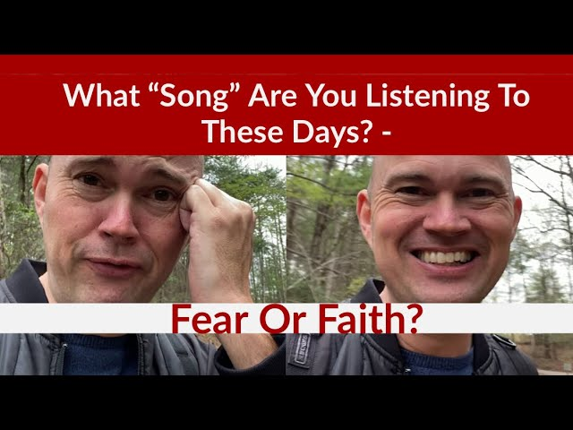 "What ""Song"" Are You Listening To These Days? – Fear Or Faith"