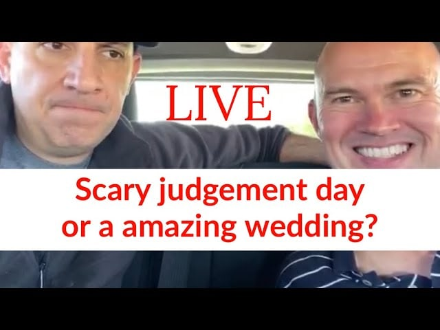 – Scary judgement day or a amazing wedding? Are we living for this age or the age to come?