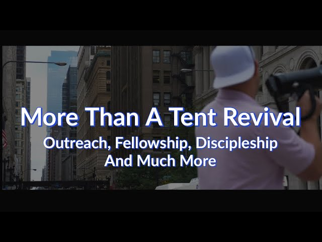 More Than A Tent Revival – Outreach, Fellowship, Discipleship And Much More