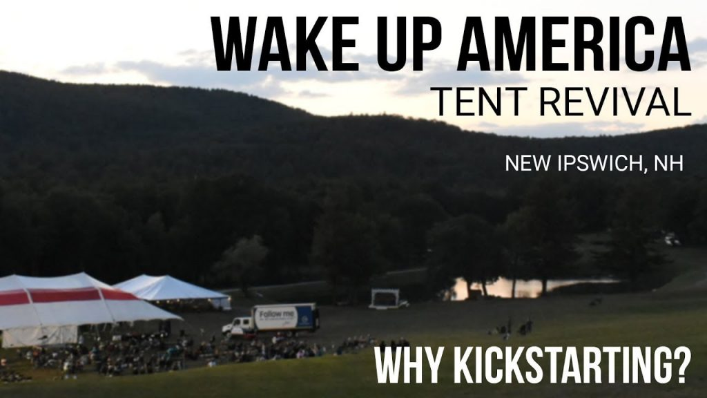 Join Us LIVE / Wake Up America Tent Revival – Why Kickstarting? – New Ipswich, NH