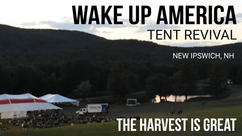 Join Us LIVE / Wake Up America Tent Revival – The Harvest Is Great – New Ipswich, NH