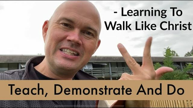 Teach, Demonstrate And Do - Learning To Walk Like Christ - POWERFUL VIDEO 🙏