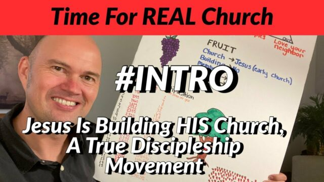 INTRO - Time For REAL Church! - Jesus Is Building HIS Church - A True Discipleship Movement