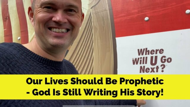 Our Lives Should Be Prophetic - God Is Still Writing His Story!