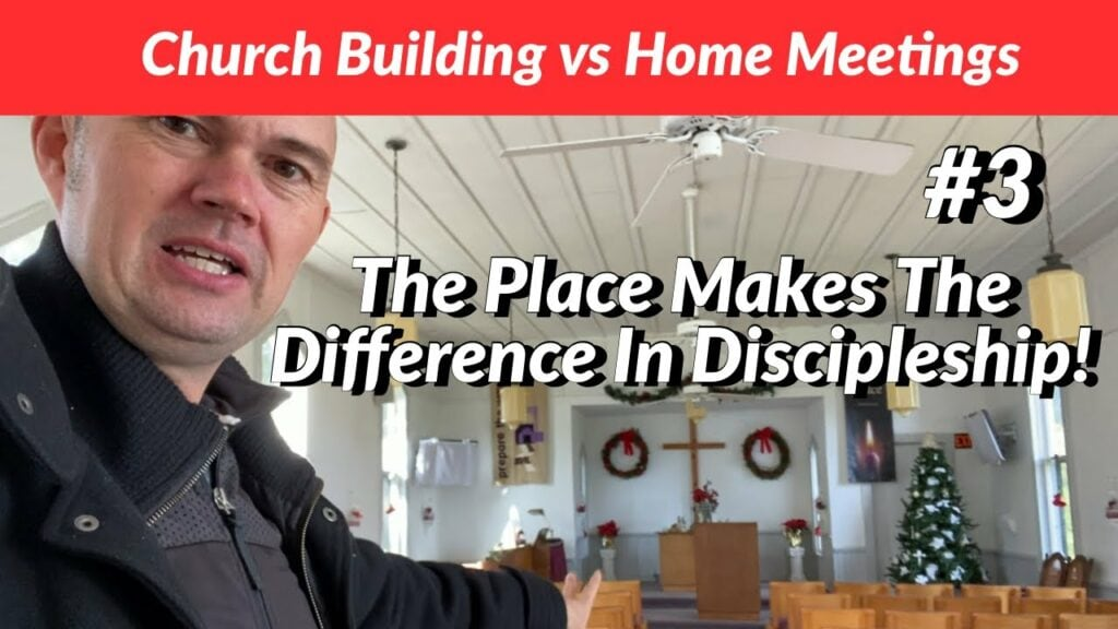 Church Building vs Home Meetings – The Place Makes The Difference In Discipleship!