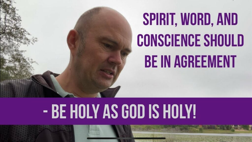 Spirit, Word, And Conscience Should Be In Agreement – BE HOLY AS GOD IS HOLY!