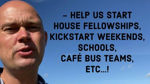 INVITATION TO YOU IN AMERICA - HELP US START HOUSE FELLOWSHIPS, KICKSTART WEEKENDS, SCHOOLS, CAFÉ..