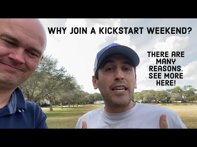WHY JOIN A KICKSTART WEEKEND?  There are many reasons.  See more here!