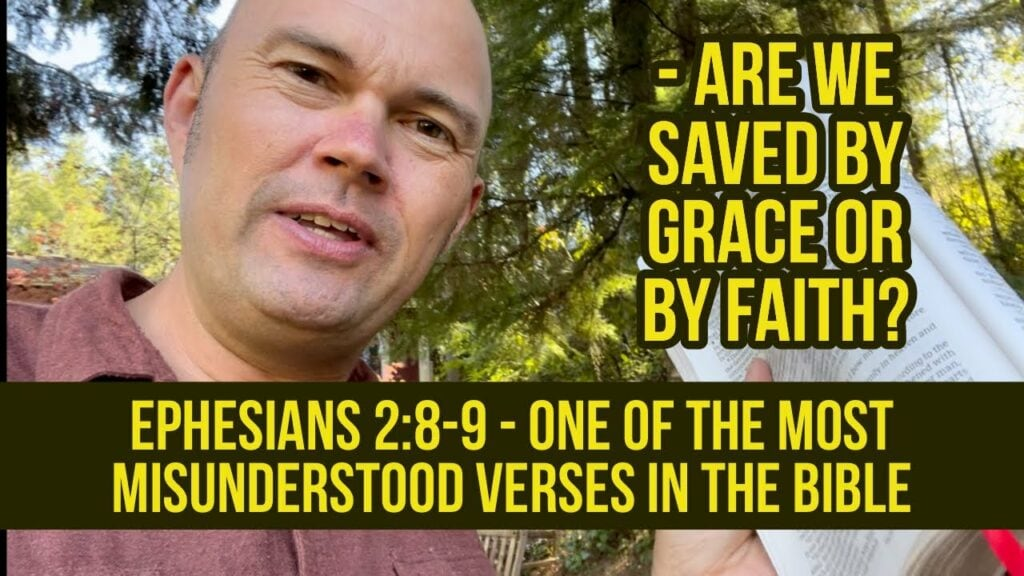 ARE WE SAVED BY GRACE OR BY FAITH? – EPH 2:8-9 – ONE OF THE MOST MISUNDERSTOOD VERSES IN THE BIBLE