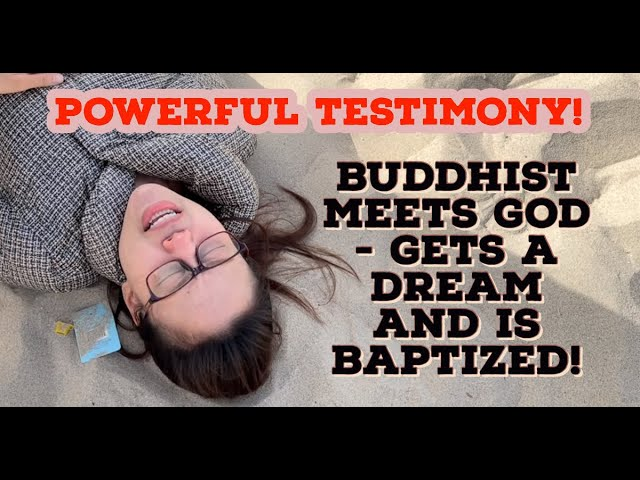 BUDDHIST MEETS GOD – GETS A DREAM AND IS BAPTIZED! – POWERFUL TESTIMONY OF WHAT GOD IS DOING!