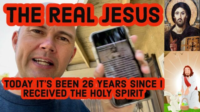 TODAY IT'S BEEN 26 YEARS SINCE I RECEIVED THE HOLY SPIRIT - THE REAL JESUS - Not Easter Jesus or..