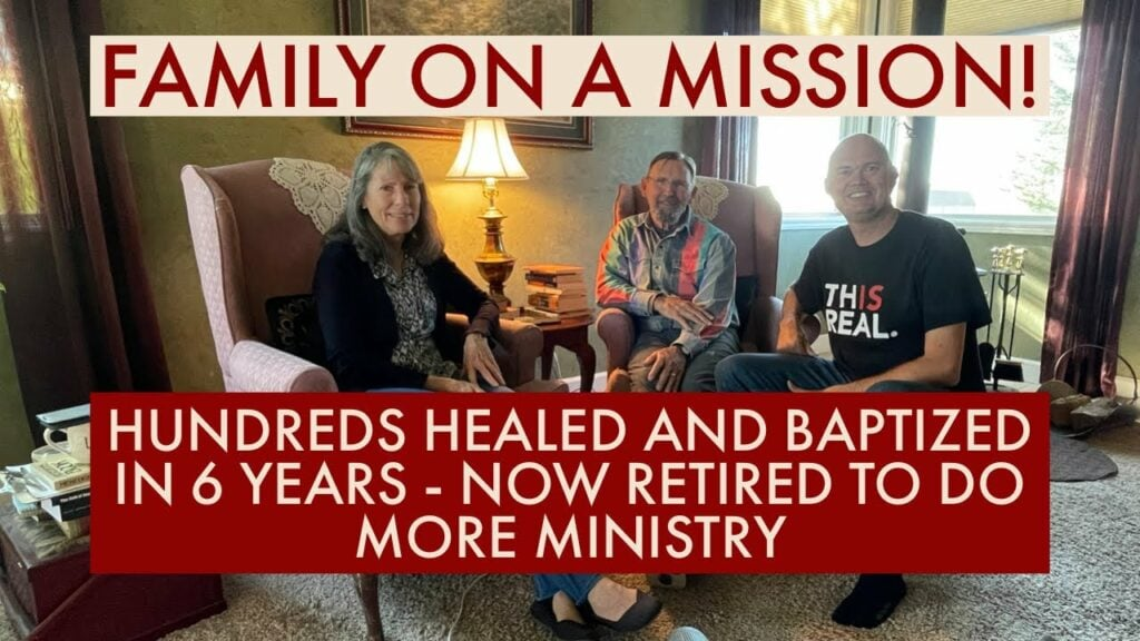 HUNDREDS HEALED AND BAPTIZED IN 6 YEARS – NOW RETIRED TO DO MORE MINISTRY – FAMILY ON A MISSION