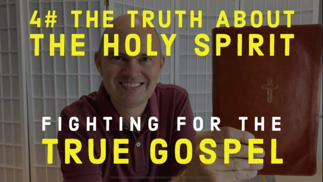 FIGHTING FOR THE GOSPEL - THE TRUTH ABOUT THE HOLY SPIRIT
