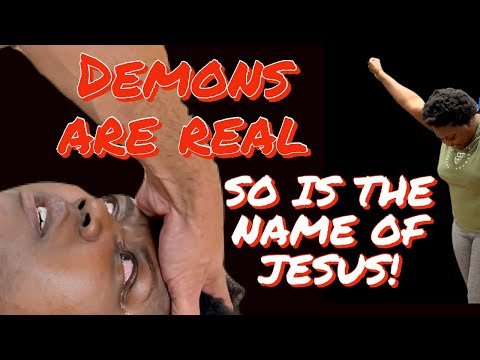 DEMONS ARE REAL – BUT SO IS THE NAME OF JESUS!