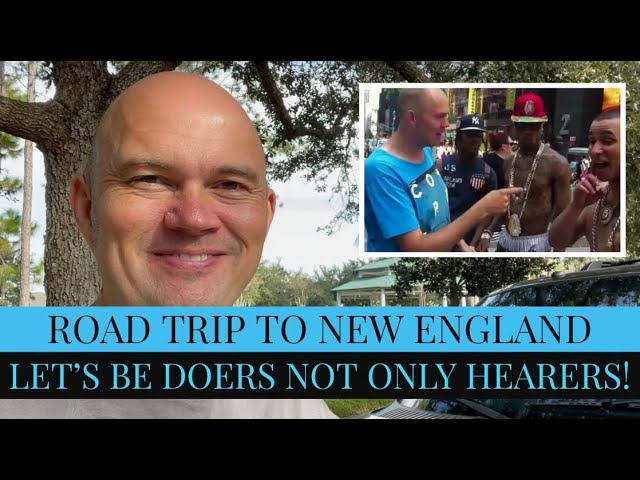 ROAD TRIP TO NEW ENGLAND – COME AND MEET US THERE! – LET'S BE DOERS NOT ONLY HEARERS!